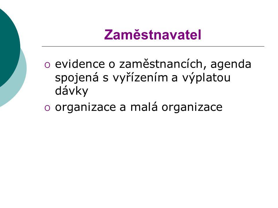 Zaměstnavatel evidence o zaměstnancích, agenda spojená s vyřízením a výplatou dávky.