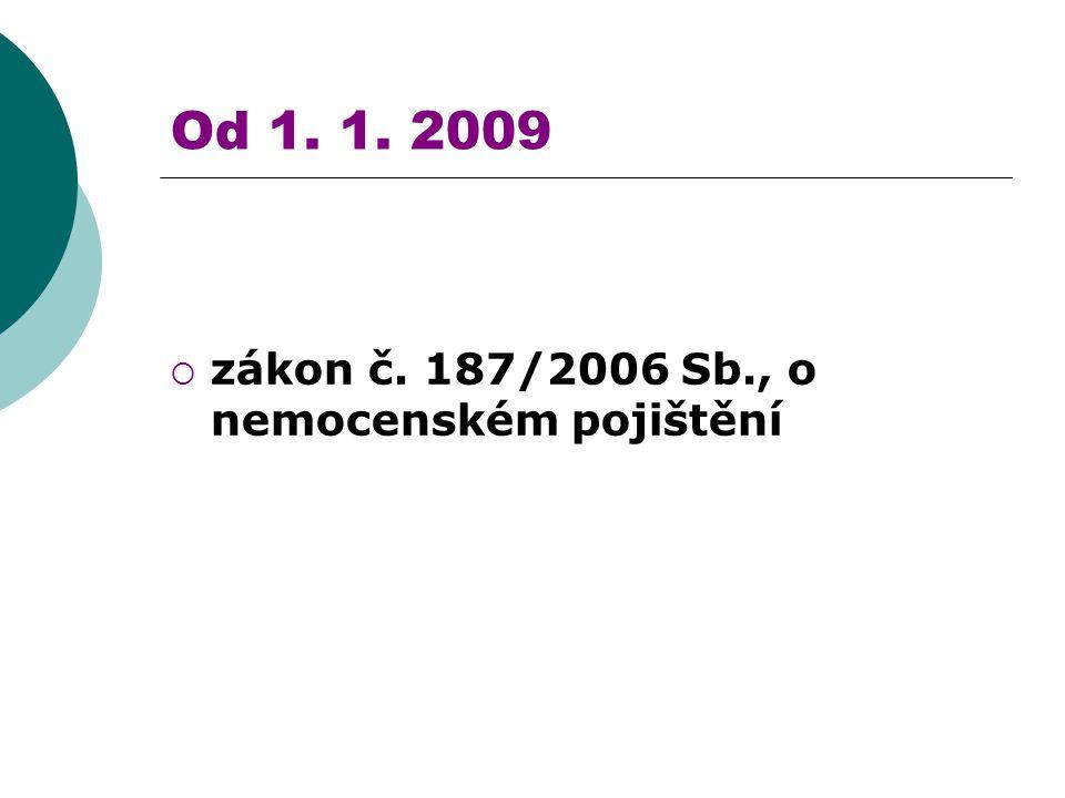 Od 1. 1. 2009 zákon č. 187/2006 Sb., o nemocenském pojištění