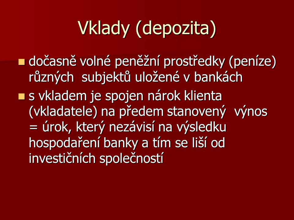 Vklady (depozita) dočasně volné peněžní prostředky (peníze) různých subjektů uložené v bankách.