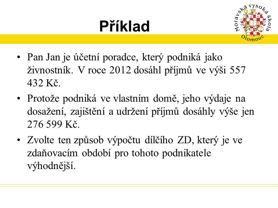 Příklad Pan Jan je účetní poradce, který podniká jako živnostník. V roce 2012 dosáhl příjmů ve výši 557 432 Kč.
