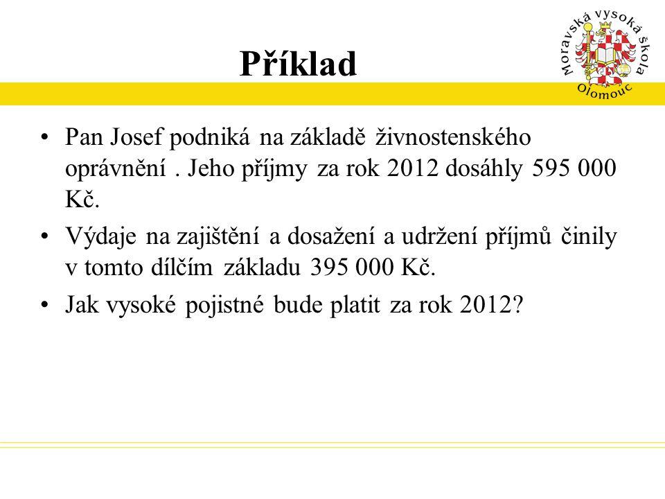 Příklad Pan Josef podniká na základě živnostenského oprávnění . Jeho příjmy za rok 2012 dosáhly 595 000 Kč.