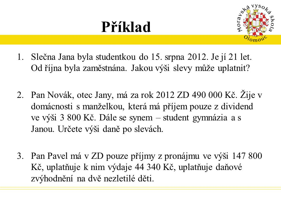 Příklad Slečna Jana byla studentkou do 15. srpna 2012. Je jí 21 let. Od října byla zaměstnána. Jakou výši slevy může uplatnit