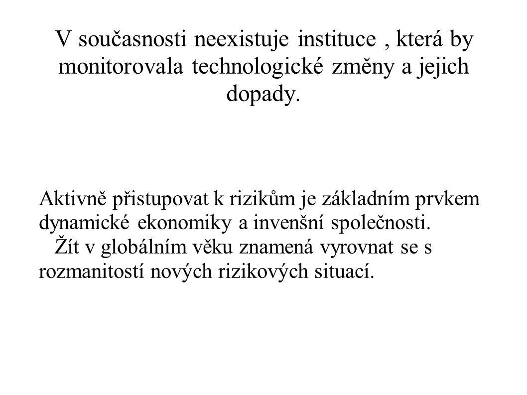V současnosti neexistuje instituce , která by monitorovala technologické změny a jejich dopady.
