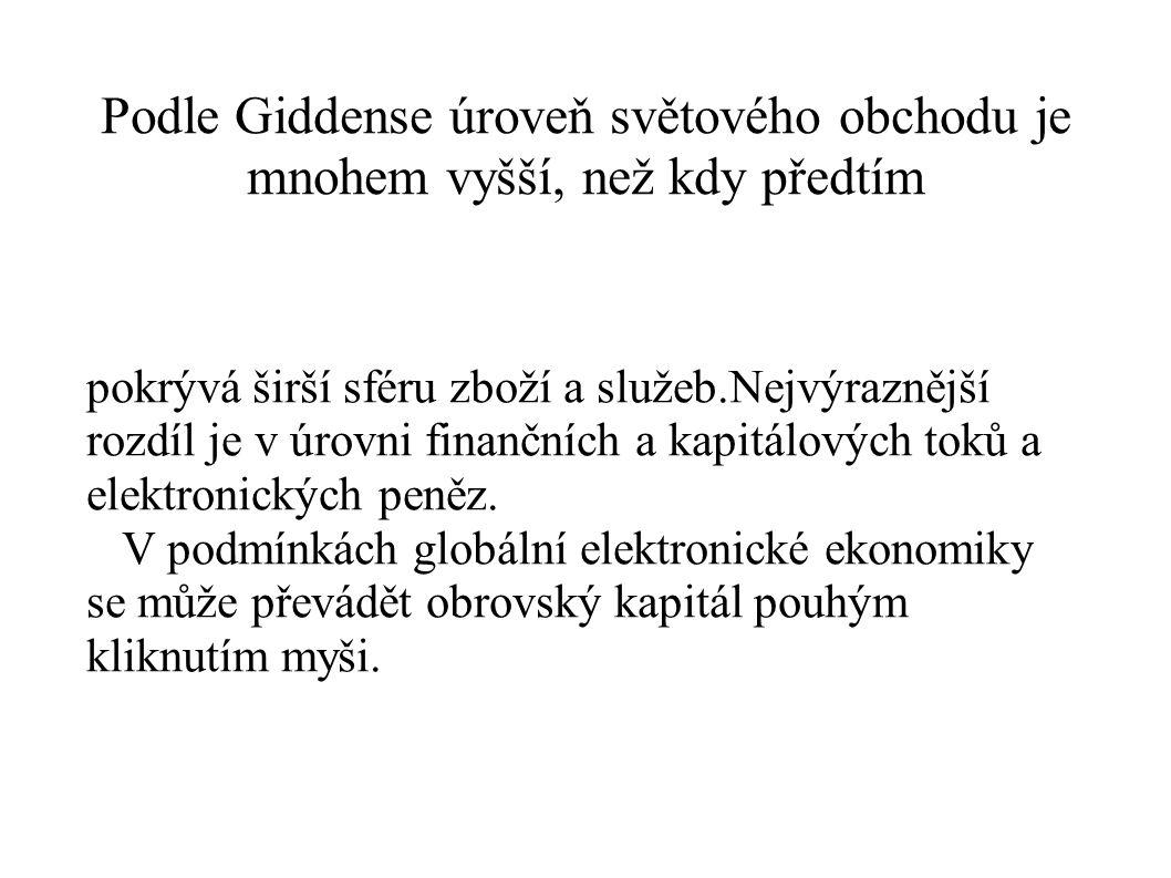 Podle Giddense úroveň světového obchodu je mnohem vyšší, než kdy předtím