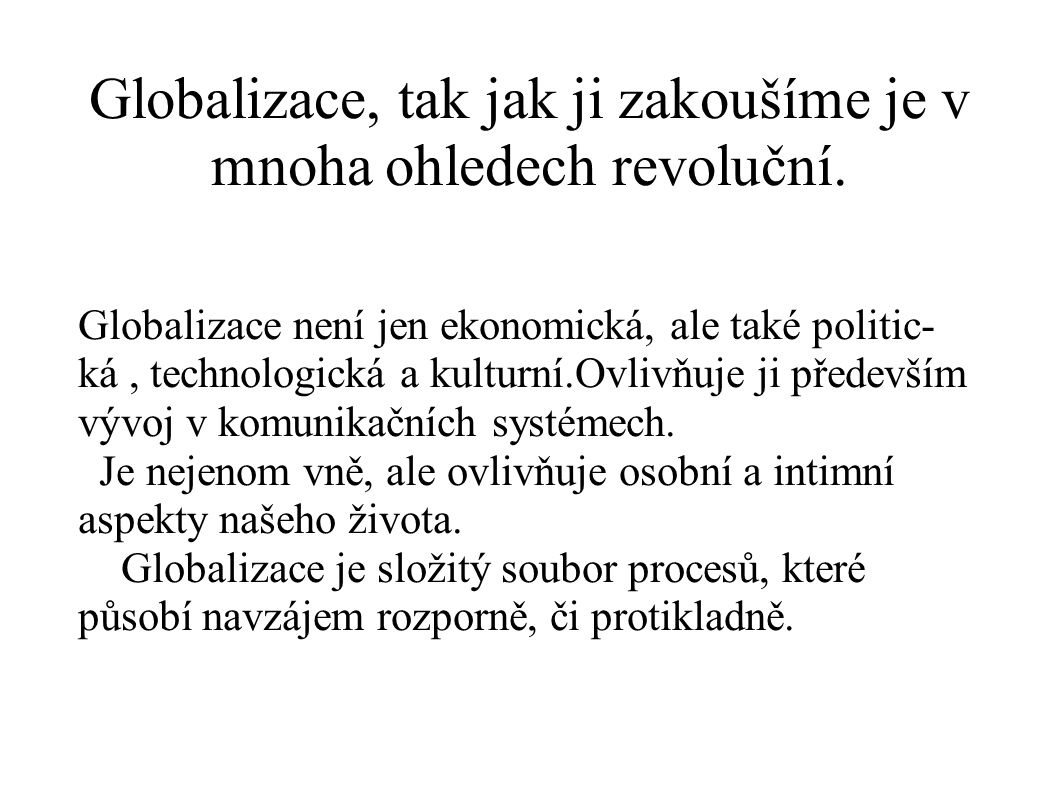 Globalizace, tak jak ji zakoušíme je v mnoha ohledech revoluční.