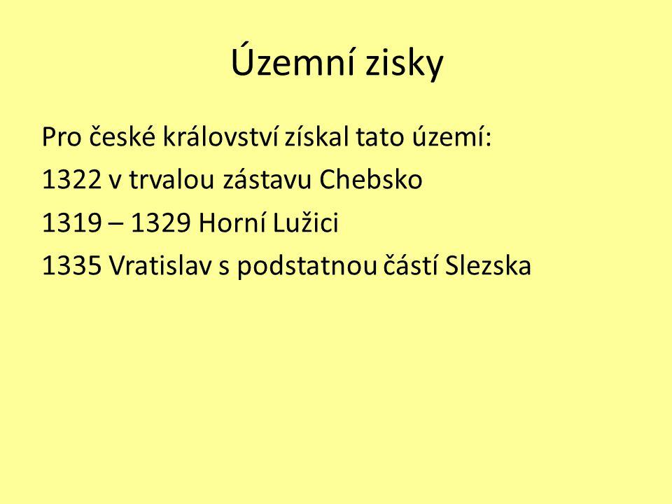 Územní zisky Pro české království získal tato území: