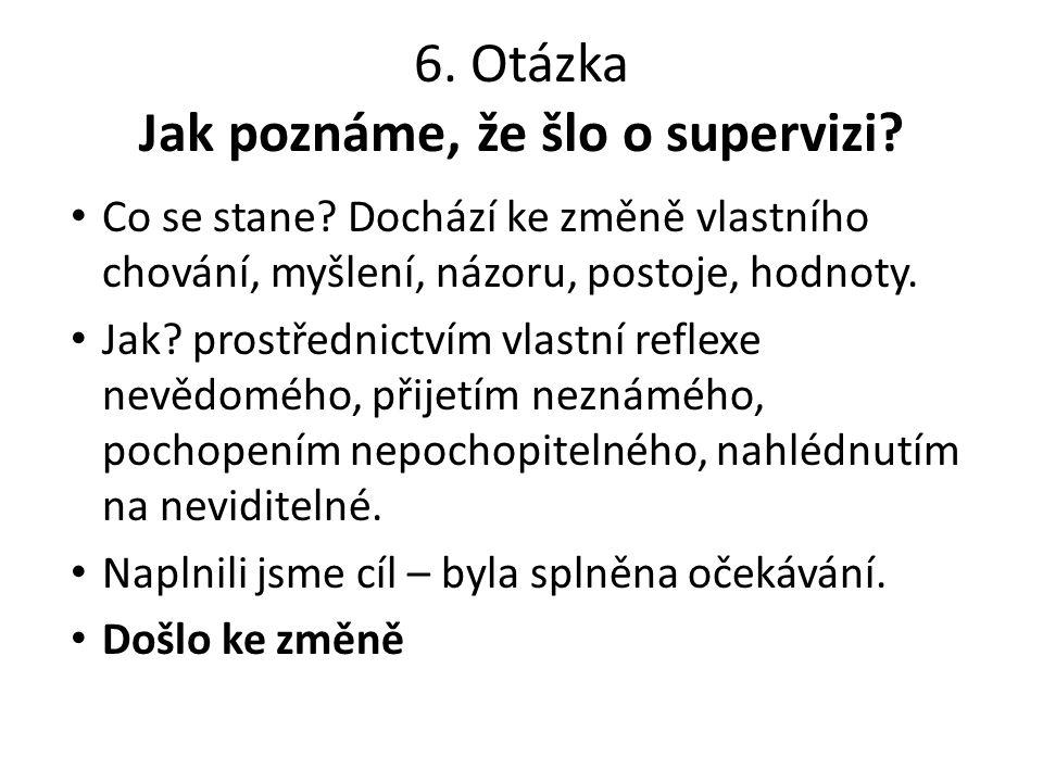 6. Otázka Jak poznáme, že šlo o supervizi