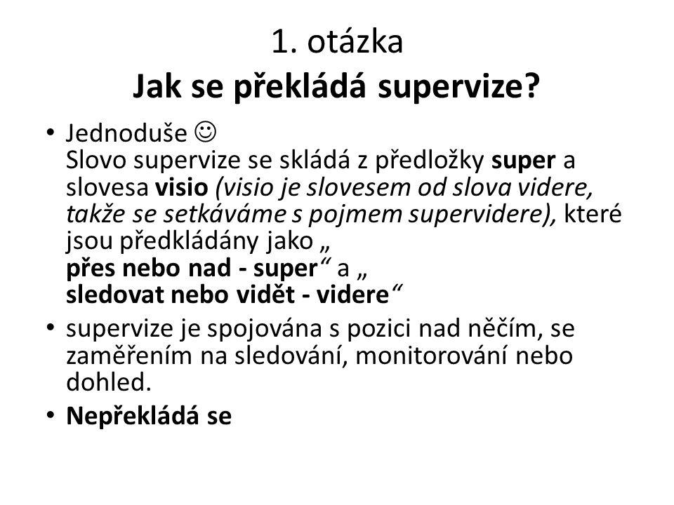 1. otázka Jak se překládá supervize