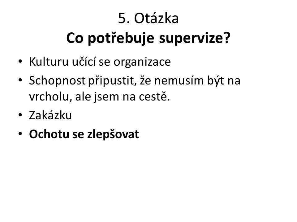 5. Otázka Co potřebuje supervize