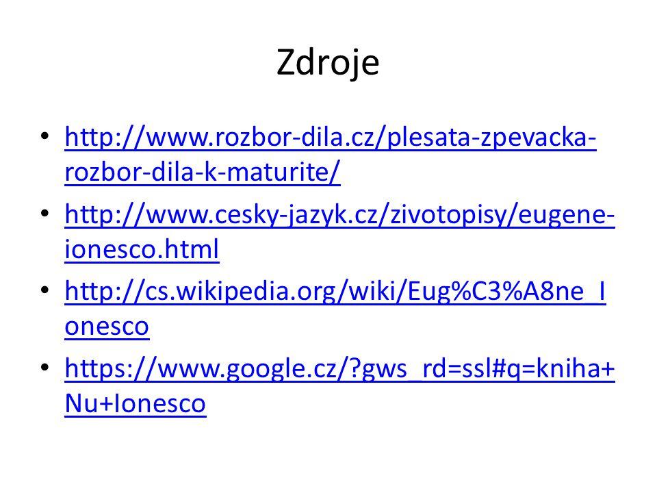 Zdroje http://www.rozbor-dila.cz/plesata-zpevacka-rozbor-dila-k-maturite/ http://www.cesky-jazyk.cz/zivotopisy/eugene-ionesco.html.