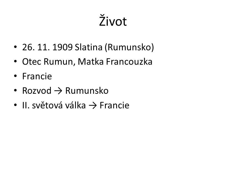 Život 26. 11. 1909 Slatina (Rumunsko) Otec Rumun, Matka Francouzka