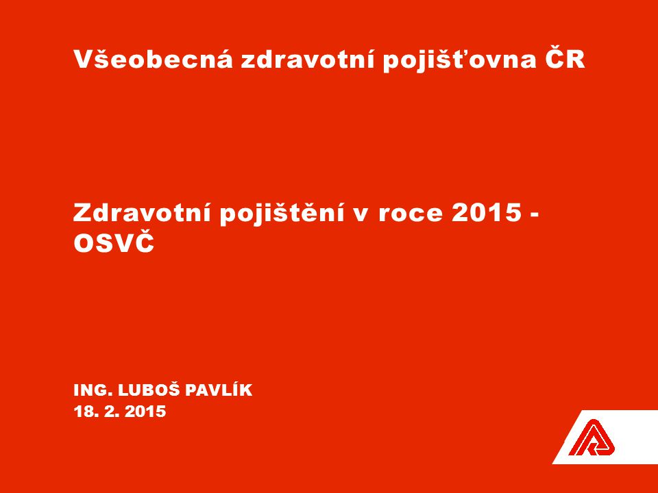 Všeobecná zdravotní pojišťovna ČR Zdravotní pojištění v roce 2015 - OSVČ ing. Luboš Pavlík