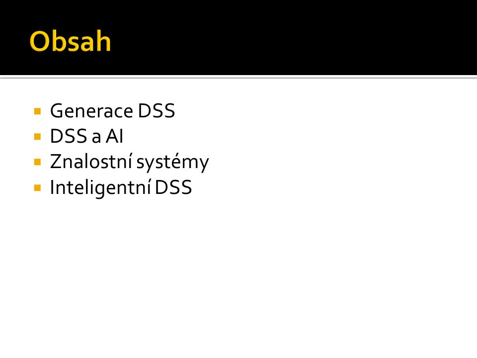 Obsah Generace DSS DSS a AI Znalostní systémy Inteligentní DSS