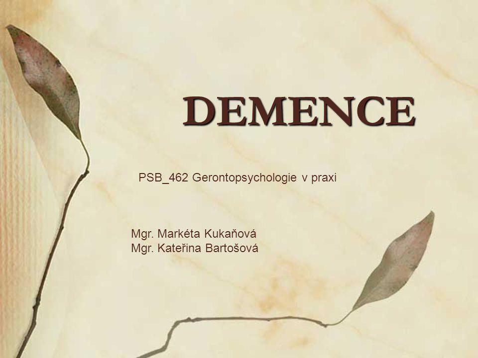 DEMENCE PSB_462 Gerontopsychologie v praxi Mgr. Markéta Kukaňová