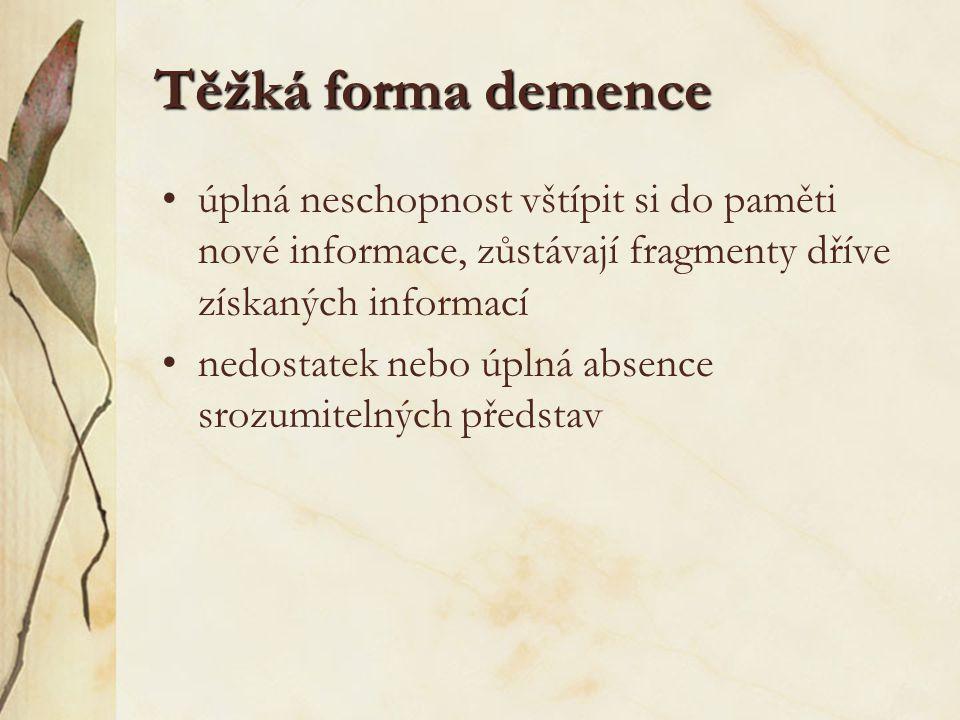 Těžká forma demence úplná neschopnost vštípit si do paměti nové informace, zůstávají fragmenty dříve získaných informací.