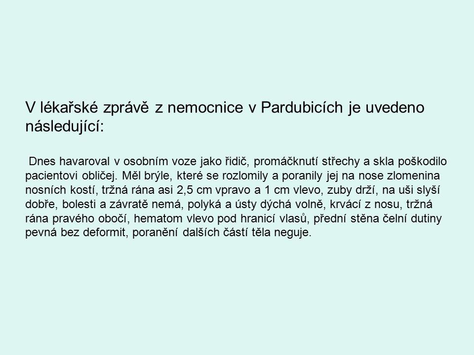 V lékařské zprávě z nemocnice v Pardubicích je uvedeno následující: