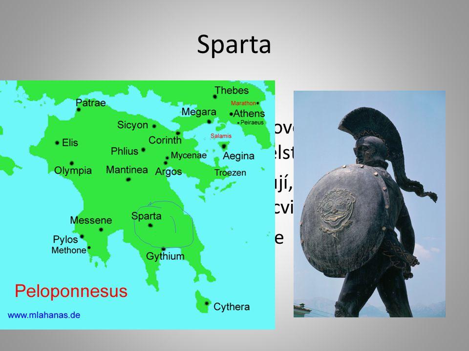 Sparta vojenský stát. na Peloponéském poloostrově si Sparťané podmanili původní obyvatelstvo → otroci.