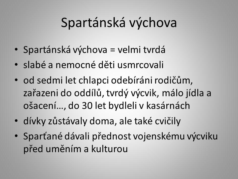 Spartánská výchova Spartánská výchova = velmi tvrdá
