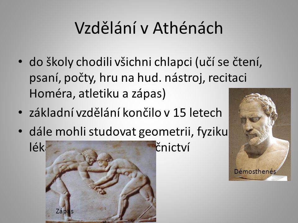 Vzdělání v Athénách do školy chodili všichni chlapci (učí se čtení, psaní, počty, hru na hud. nástroj, recitaci Homéra, atletiku a zápas)