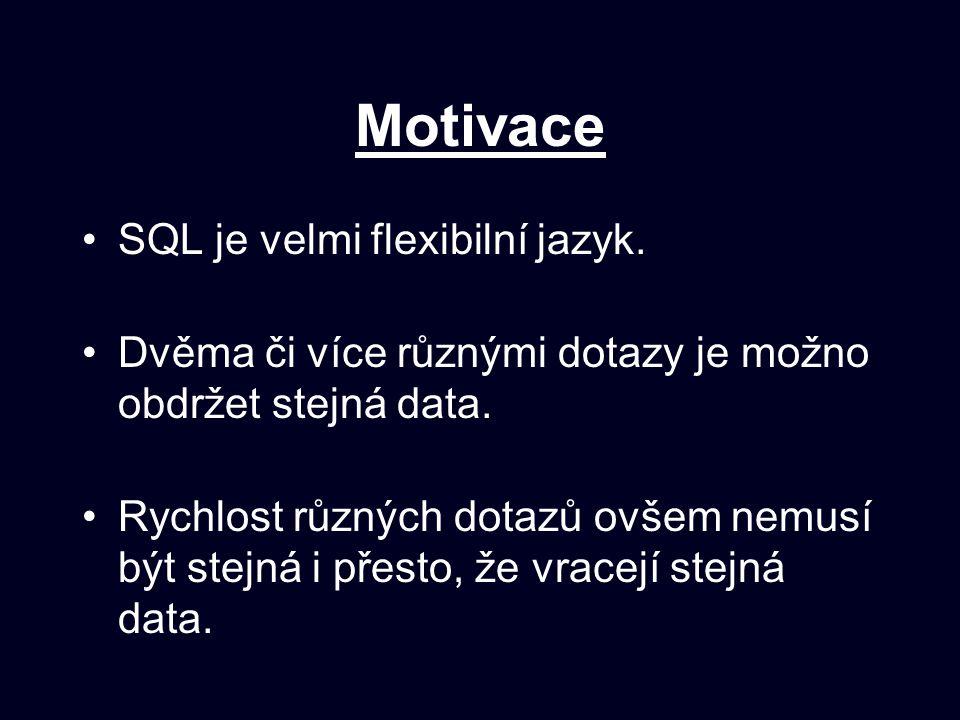 Motivace SQL je velmi flexibilní jazyk.