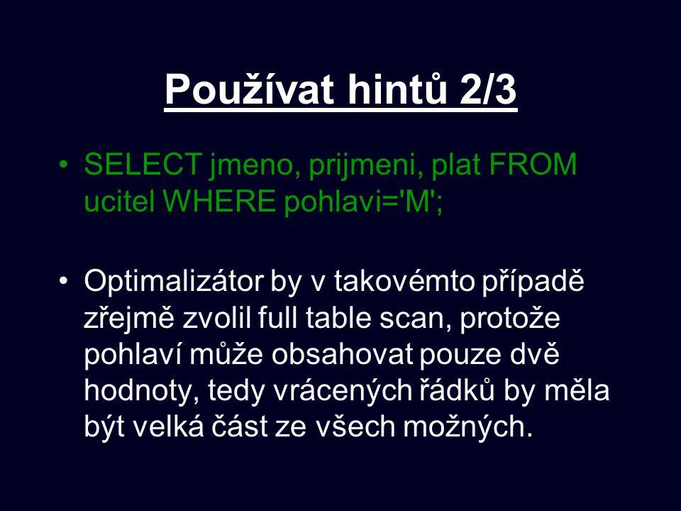 Používat hintů 2/3 SELECT jmeno, prijmeni, plat FROM ucitel WHERE pohlavi= M ;
