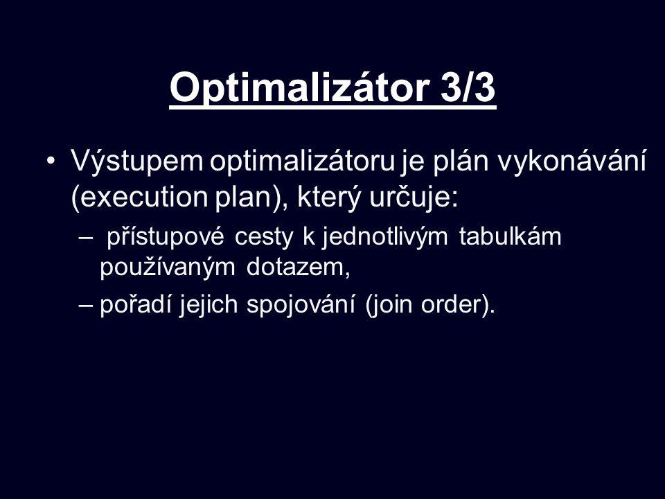 Optimalizátor 3/3 Výstupem optimalizátoru je plán vykonávání (execution plan), který určuje: