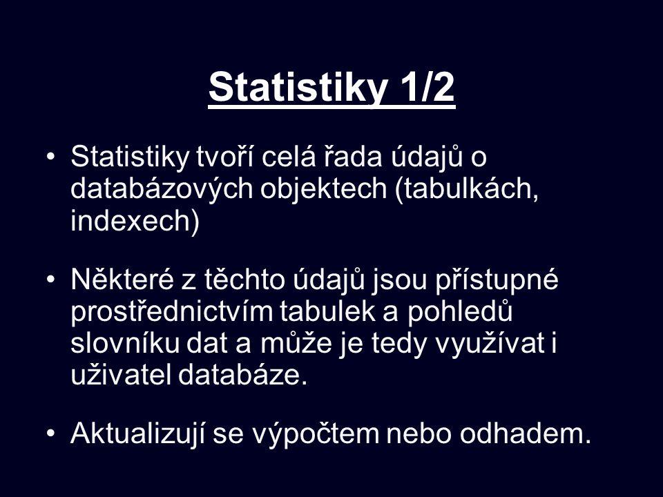 Statistiky 1/2 Statistiky tvoří celá řada údajů o databázových objektech (tabulkách, indexech)