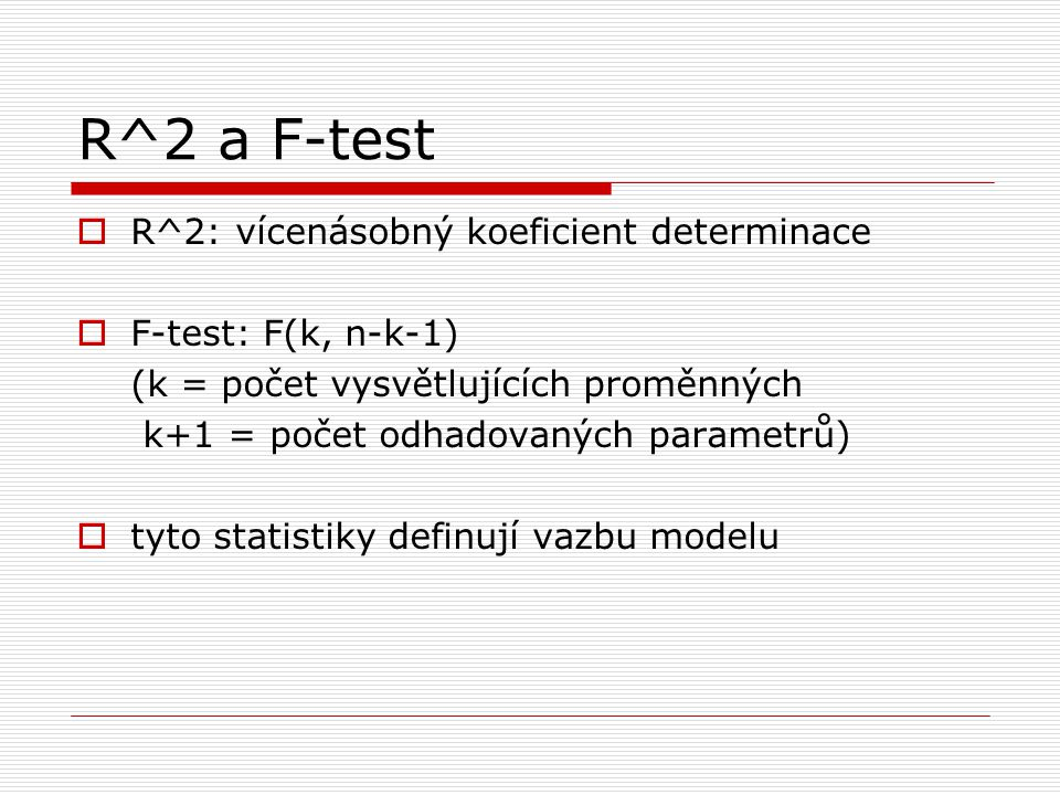 R^2 a F-test R^2: vícenásobný koeficient determinace