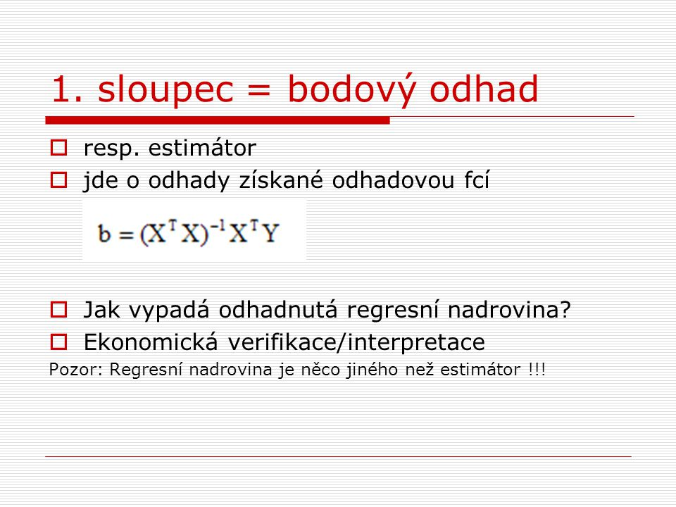 1. sloupec = bodový odhad resp. estimátor
