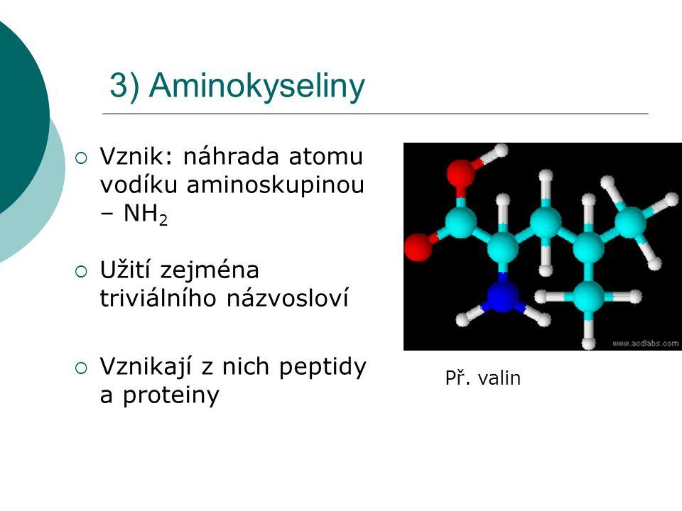 3) Aminokyseliny Vznik: náhrada atomu vodíku aminoskupinou – NH2