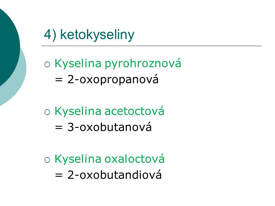 4) ketokyseliny Kyselina pyrohroznová = 2-oxopropanová