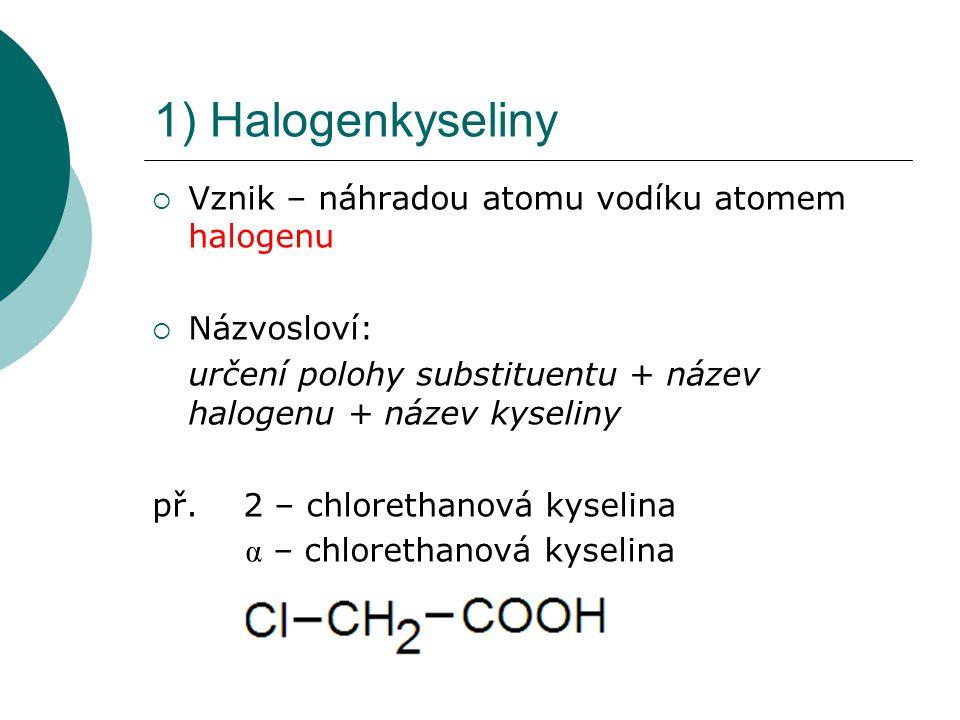 1) Halogenkyseliny Vznik – náhradou atomu vodíku atomem halogenu