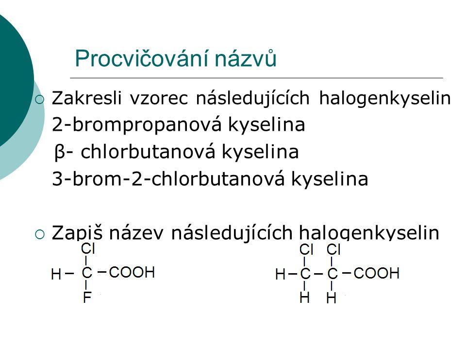 Procvičování názvů 2-brompropanová kyselina β- chlorbutanová kyselina