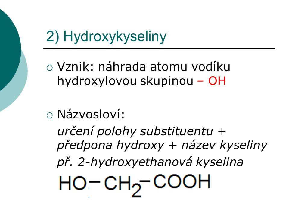 2) Hydroxykyseliny Vznik: náhrada atomu vodíku hydroxylovou skupinou – OH. Názvosloví:
