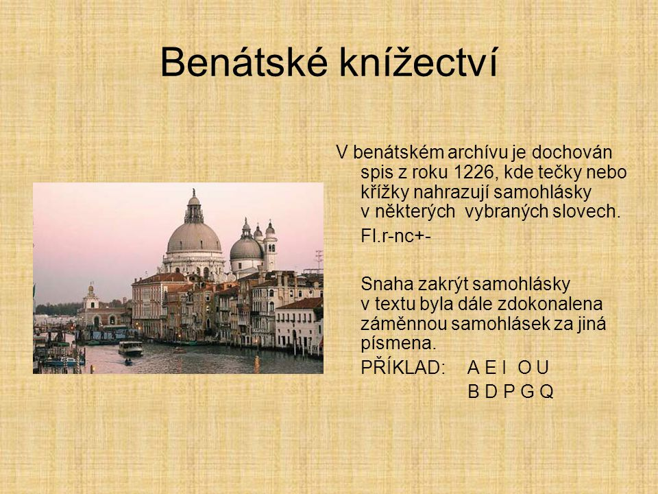 Benátské knížectví V benátském archívu je dochován spis z roku 1226, kde tečky nebo křížky nahrazují samohlásky v některých vybraných slovech.