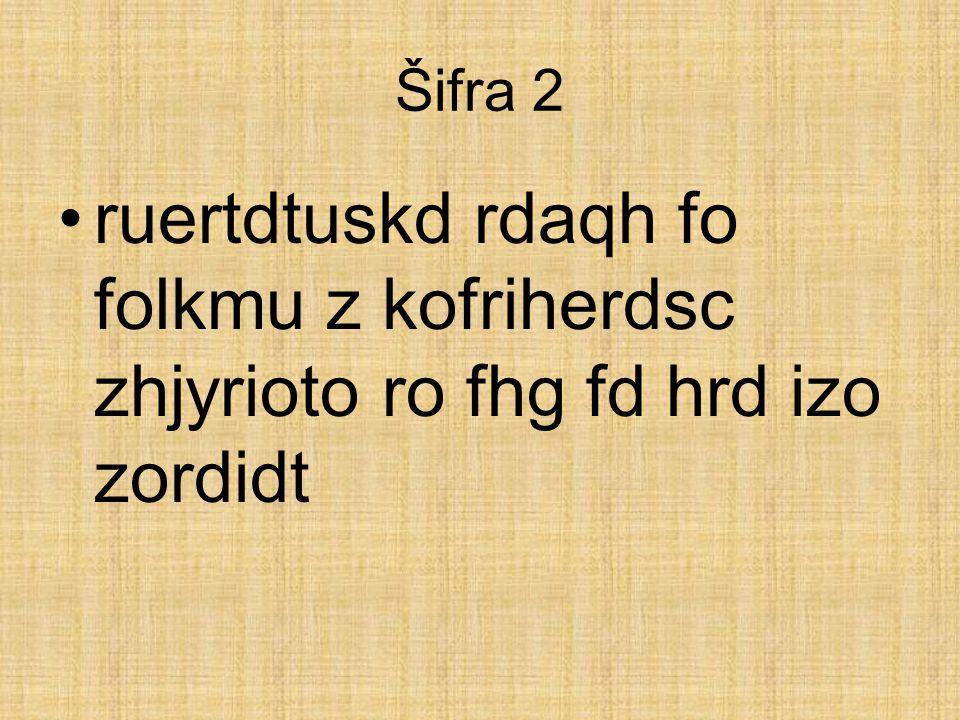 Šifra 2 ruertdtuskd rdaqh fo folkmu z kofriherdsc zhjyrioto ro fhg fd hrd izo zordidt
