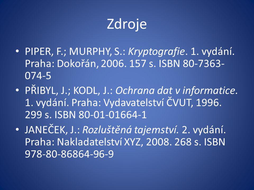 Zdroje PIPER, F.; MURPHY, S.: Kryptografie. 1. vydání. Praha: Dokořán, 2006. 157 s. ISBN 80-7363-074-5.