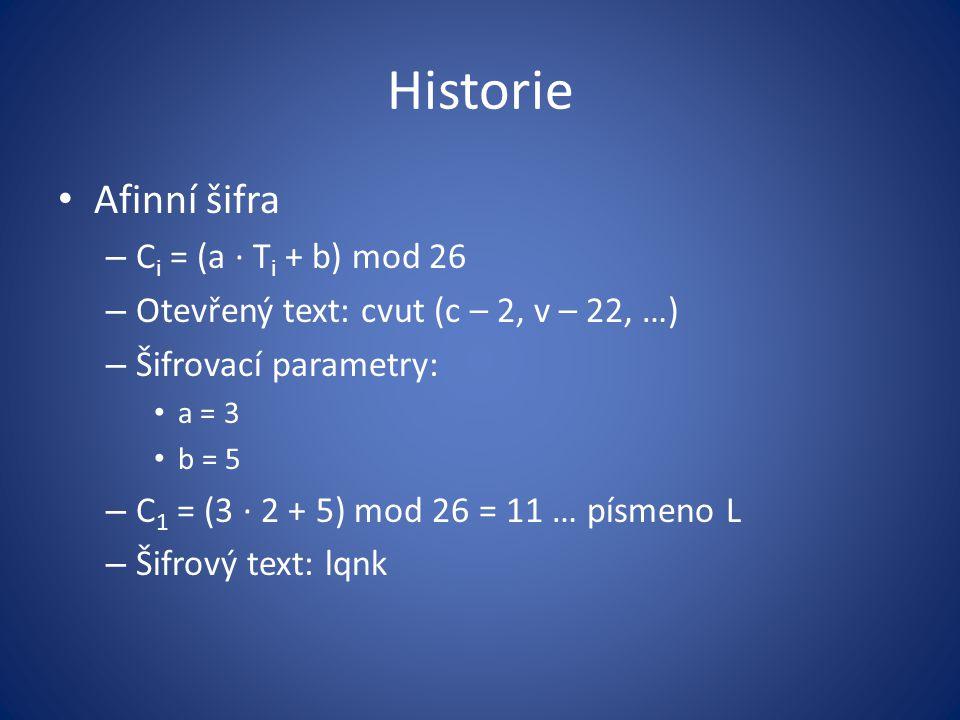 Historie Afinní šifra Ci = (a · Ti + b) mod 26