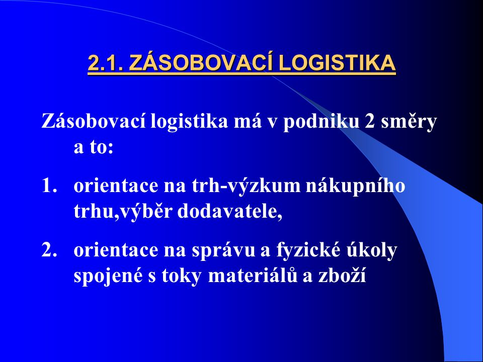 2.1. ZÁSOBOVACÍ LOGISTIKA Zásobovací logistika má v podniku 2 směry a to: orientace na trh-výzkum nákupního trhu,výběr dodavatele,