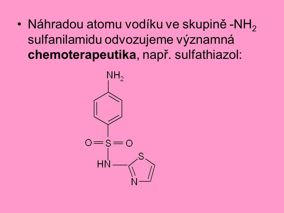 Náhradou atomu vodíku ve skupině -NH2 sulfanilamidu odvozujeme významná chemoterapeutika, např.