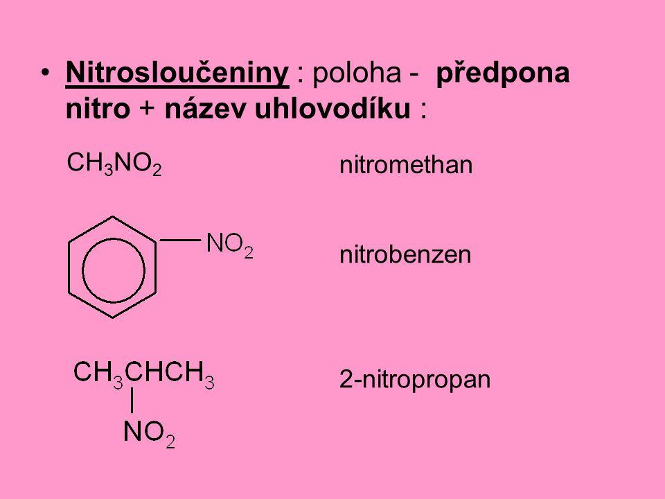 Nitrosloučeniny : poloha - předpona nitro + název uhlovodíku :