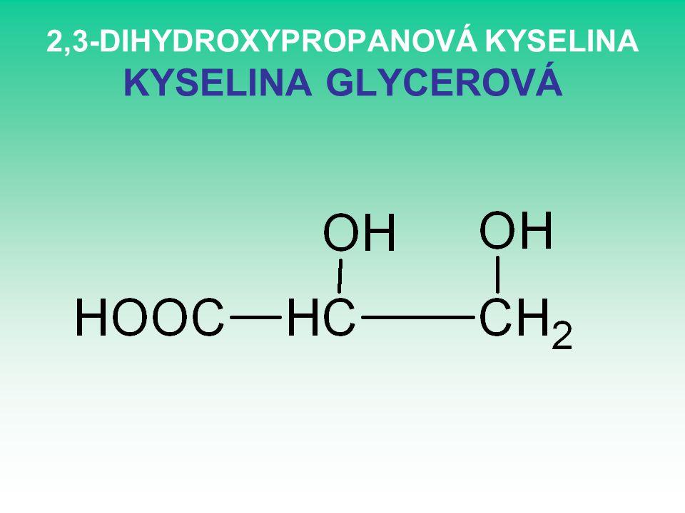 2,3-DIHYDROXYPROPANOVÁ KYSELINA KYSELINA GLYCEROVÁ