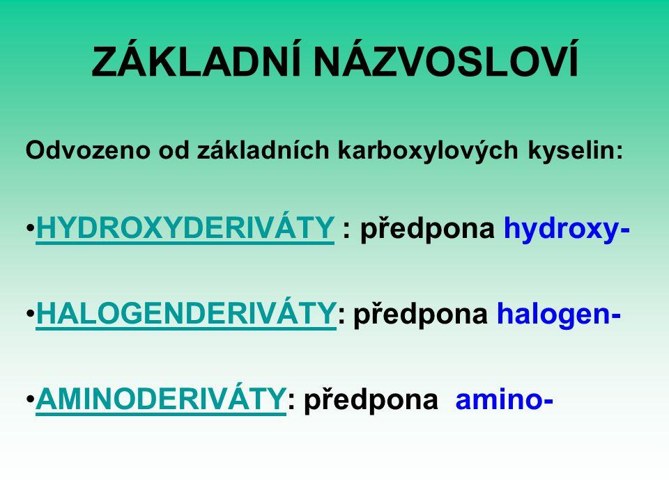 ZÁKLADNÍ NÁZVOSLOVÍ HYDROXYDERIVÁTY : předpona hydroxy-