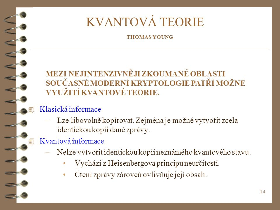 KVANTOVÁ TEORIE THOMAS YOUNG. MEZI NEJINTENZIVNĚJI ZKOUMANÉ OBLASTI SOUČASNÉ MODERNÍ KRYPTOLOGIE PATŘÍ MOŽNÉ VYUŽITÍ KVANTOVÉ TEORIE.