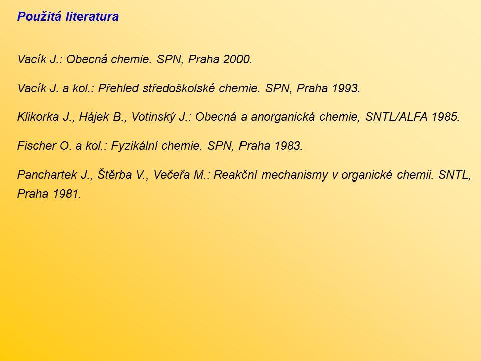Použitá literatura Vacík J.: Obecná chemie. SPN, Praha 2000.