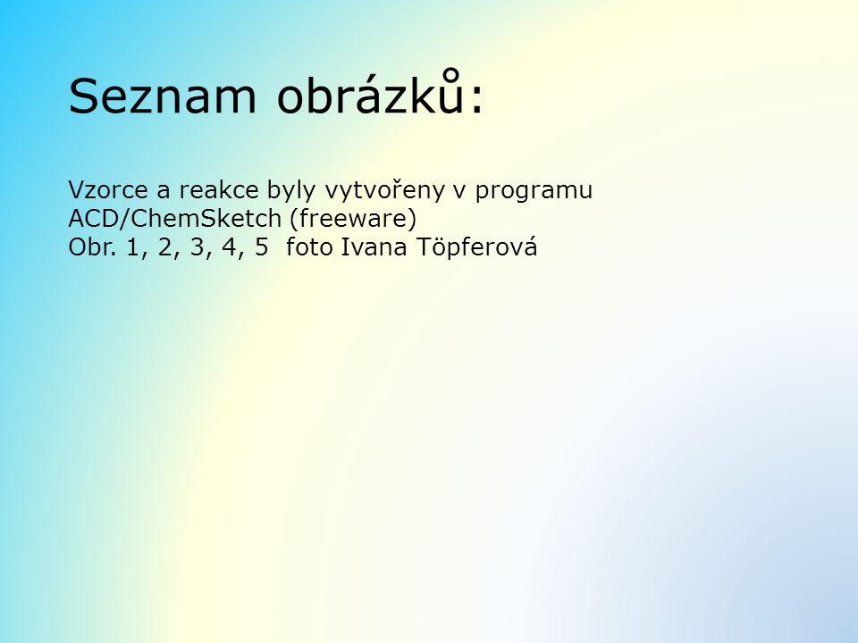 Seznam obrázků: Vzorce a reakce byly vytvořeny v programu ACD/ChemSketch (freeware) Obr.