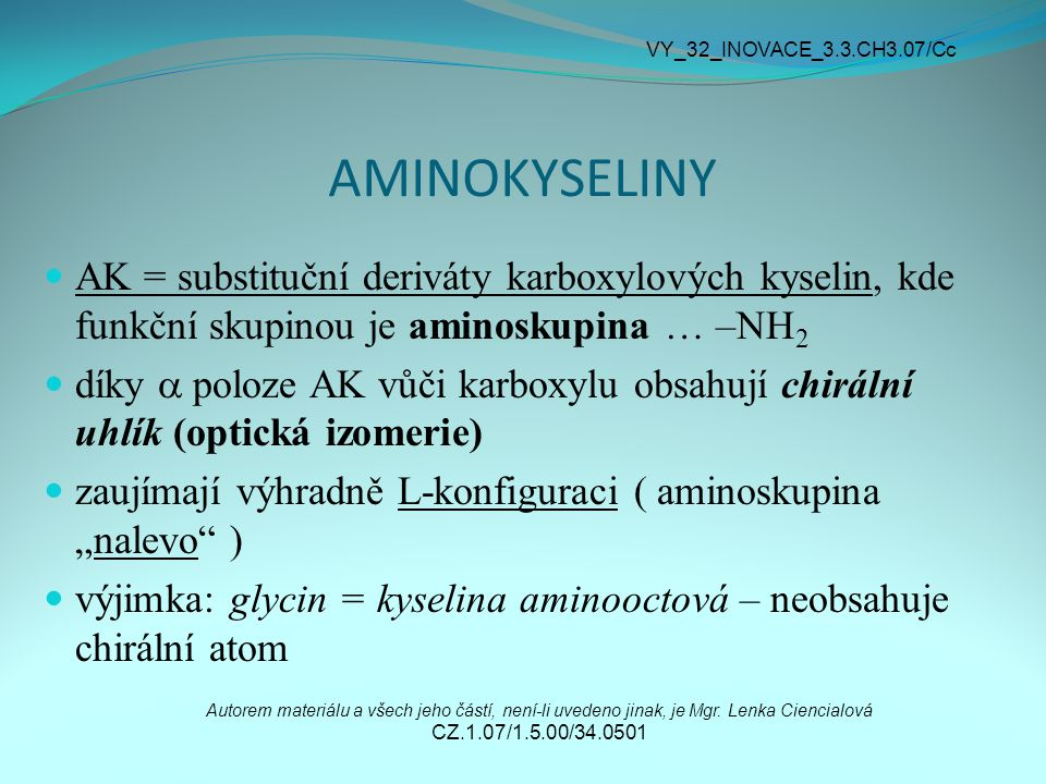 VY_32_INOVACE_3.3.CH3.07/Cc AMINOKYSELINY. AK = substituční deriváty karboxylových kyselin, kde funkční skupinou je aminoskupina … –NH2.