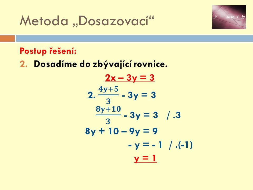 """Metoda """"Dosazovací Dosadíme do zbývající rovnice. 2x – 3y = 3"""