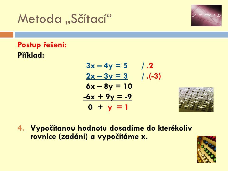 """Metoda """"Sčítací Postup řešení: Příklad: 3x – 4y = 5 / .2"""