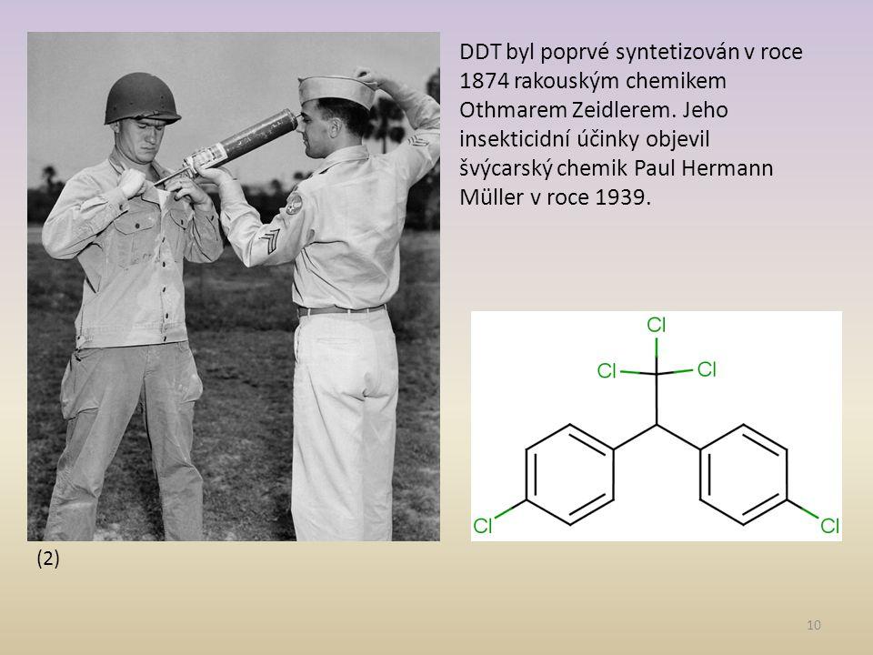 DDT byl poprvé syntetizován v roce 1874 rakouským chemikem Othmarem Zeidlerem. Jeho insekticidní účinky objevil švýcarský chemik Paul Hermann Müller v roce 1939.